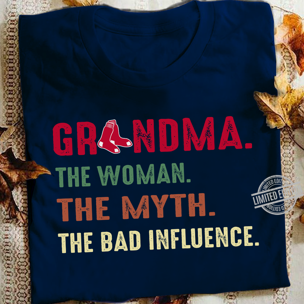 Grandma The Woman The Myth The Bad Influence Shirt