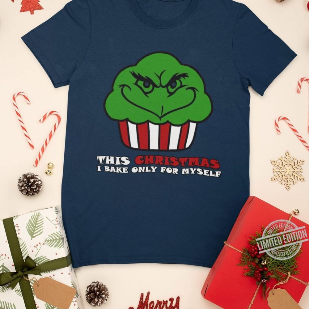 Grinch Cake This Christmas I Bake Only For Myself Shirt