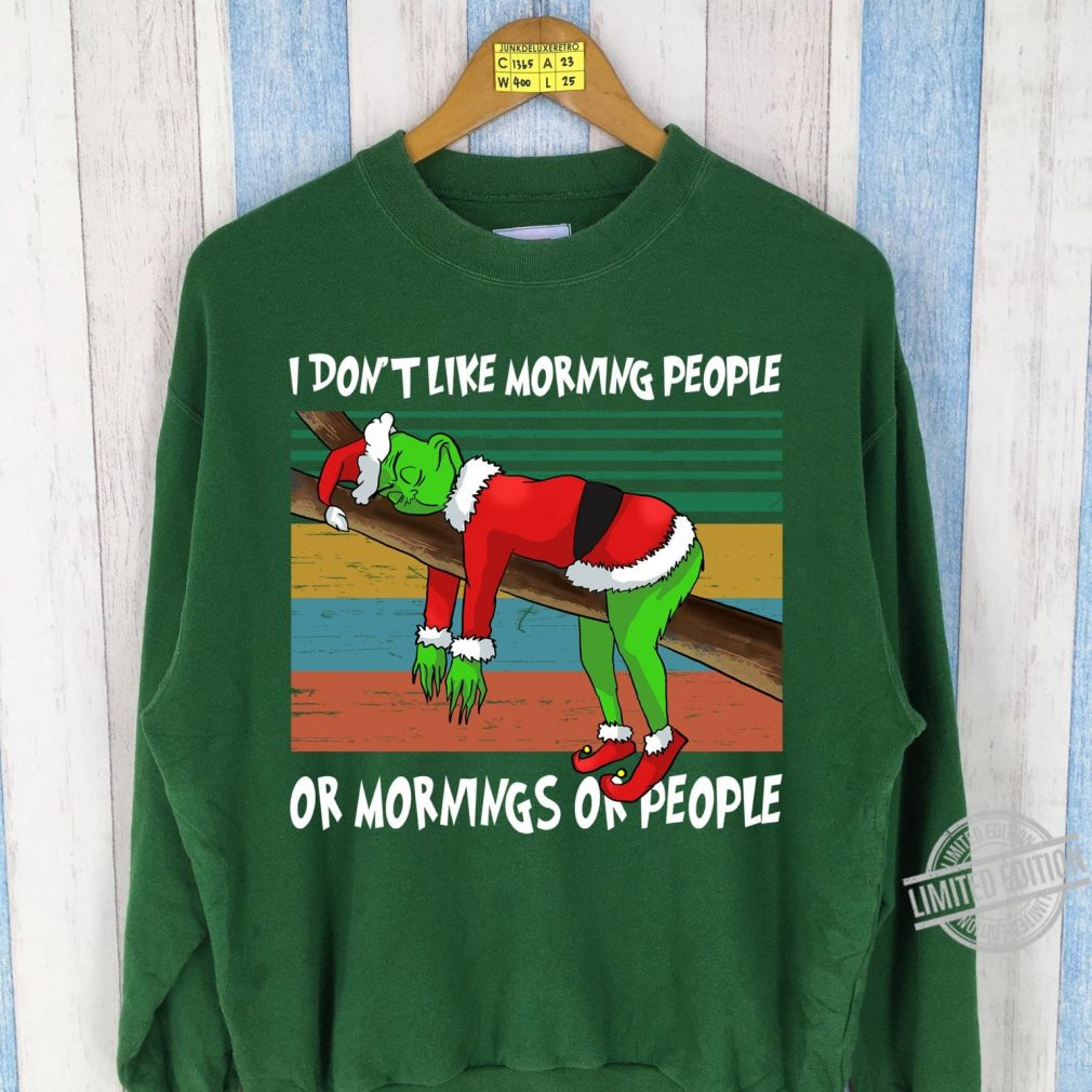 Grinch I Don't Like Morning People Or Mornings Or People Shirt