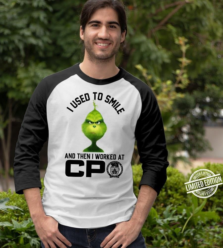 Grinch I Used To Smile And Then I Worked At CPO Shirt