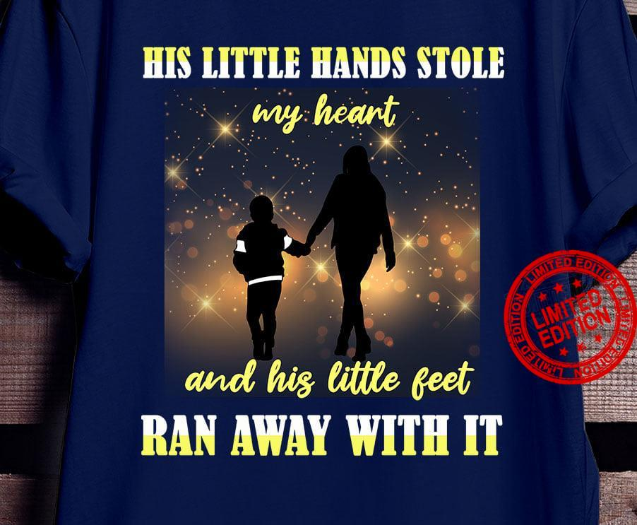 His Little Hands Stole And His Little Feet Ran Away With It Shirt