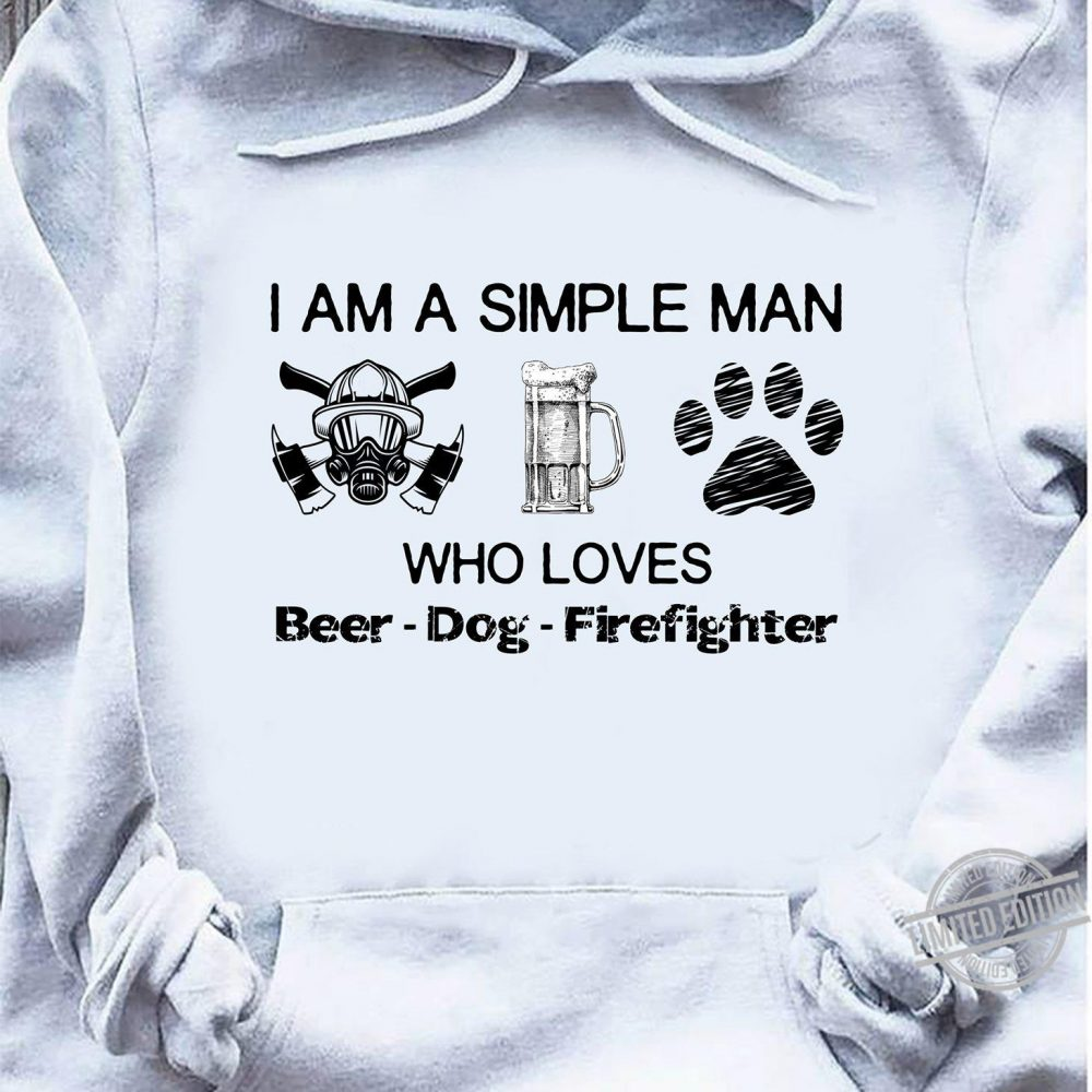 I Am A Simple man Who Loves Beer Paw Dog Firefighter Shirt