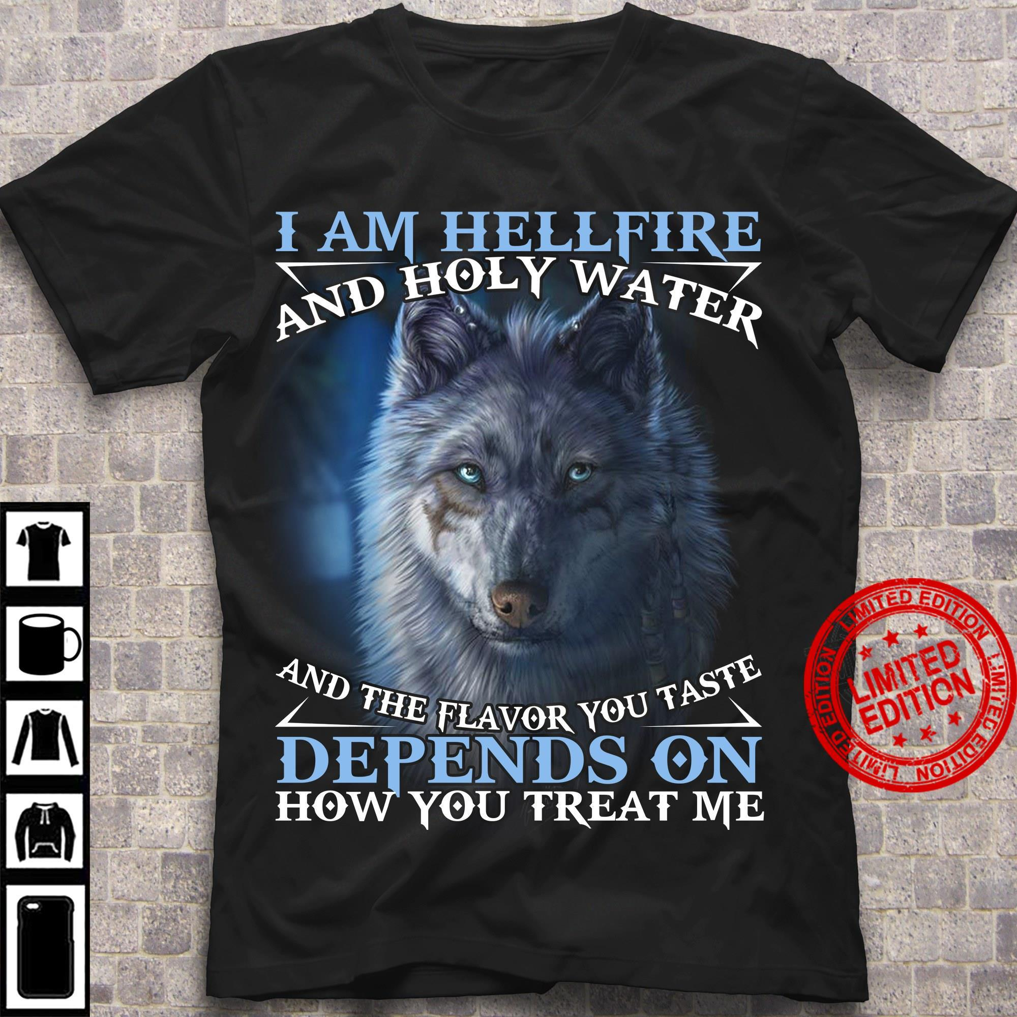 I Am Hellfire And Holy Water And The Flavor You Taste Depends On How You Treat Me Shirt