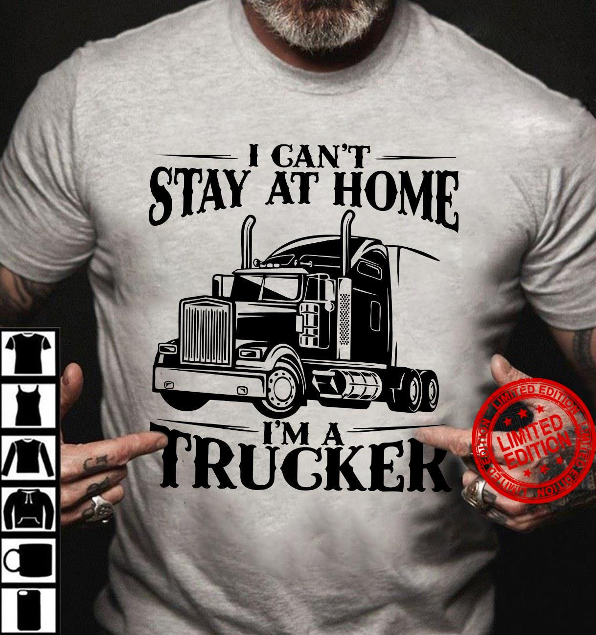I Can't Stay At Home I'm A Trucker Shirt