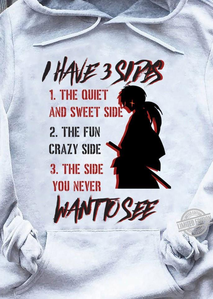 I Have 3 Sides The Quiet And Sweet Side The Fun Crazy Side The Side You Never Want To See Shirt