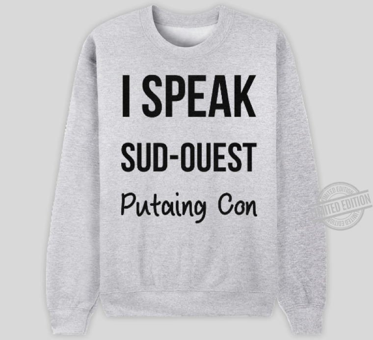 I Speak Sud-ouest Putaing Con Shirt