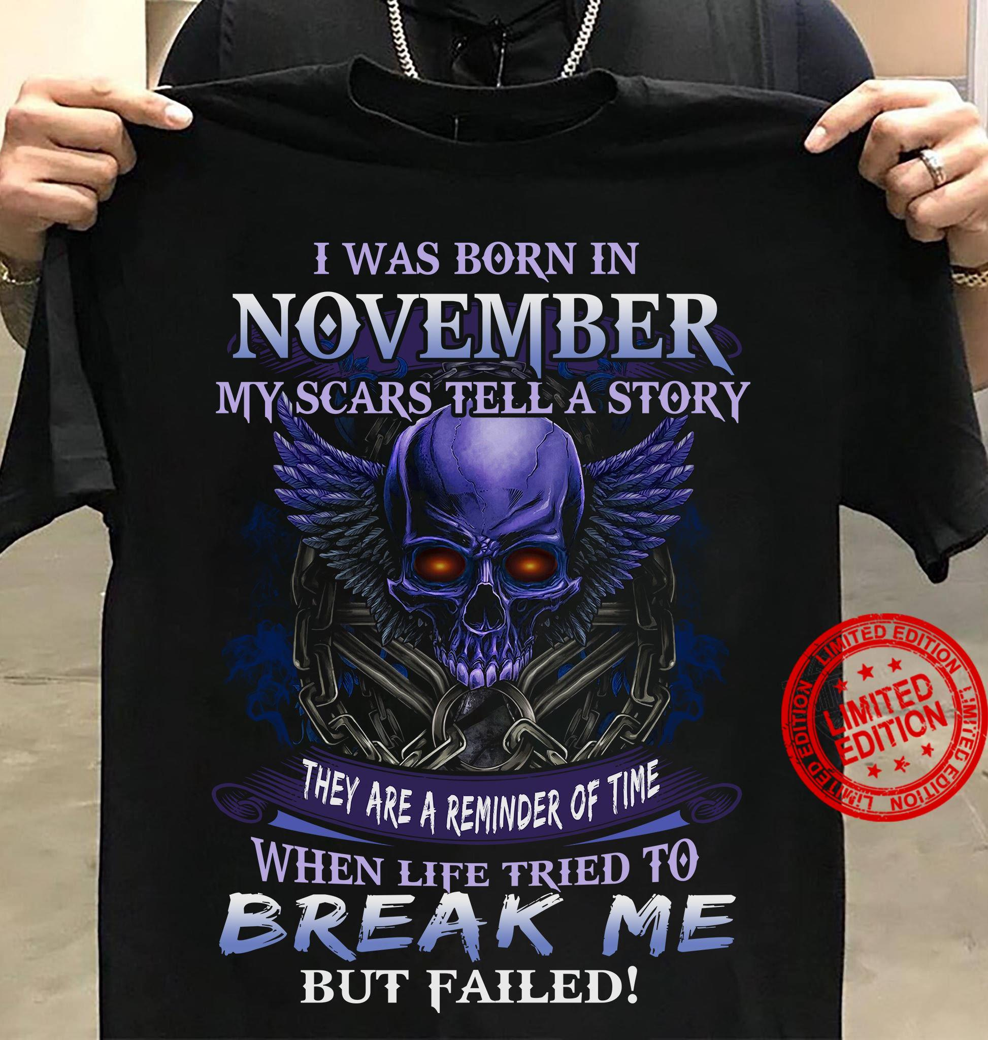 I Was Born In November My Scars Tell A Story They Are A Reminder Of Time When Life Tried To Break Me But Failed Shirt