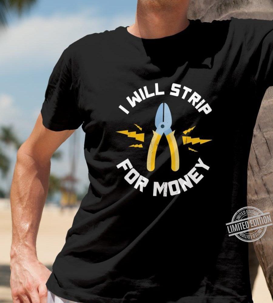 I Will Strip For Money Shirt