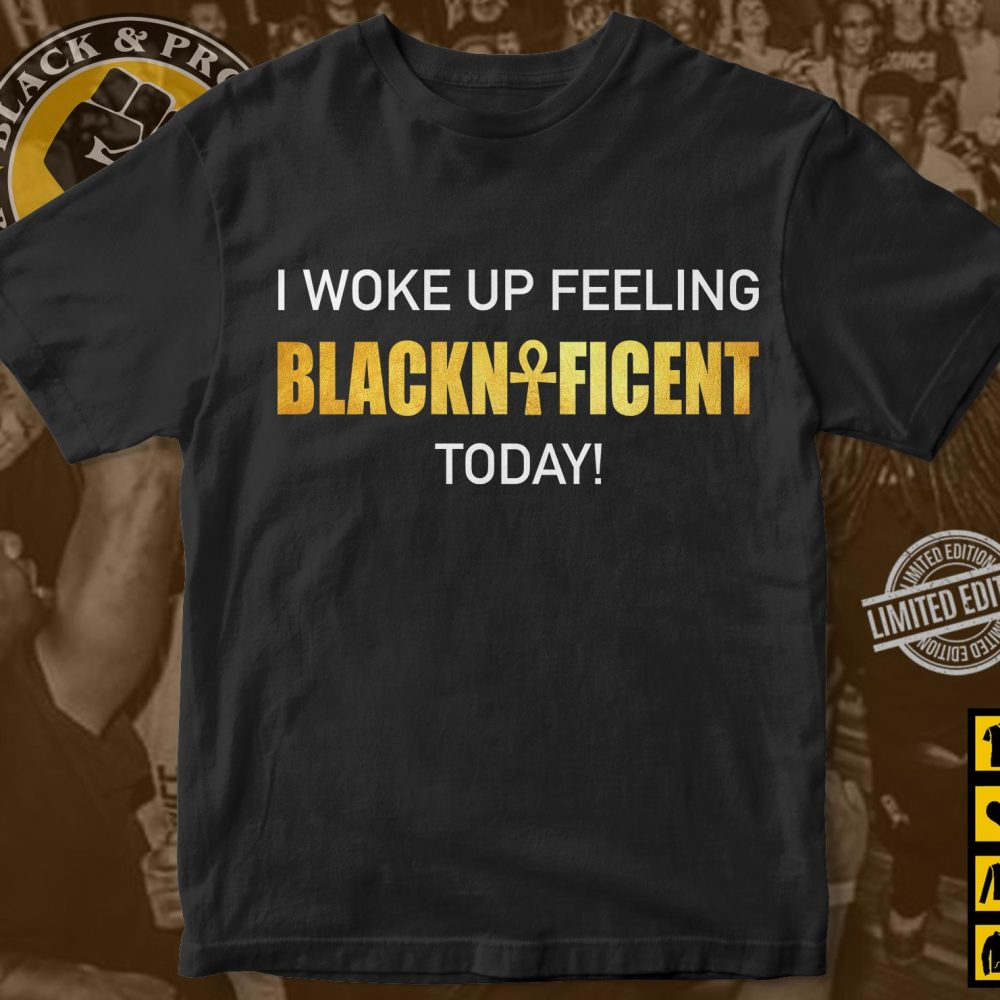 I Woke Up Feeling Blacknificent Today Shirt