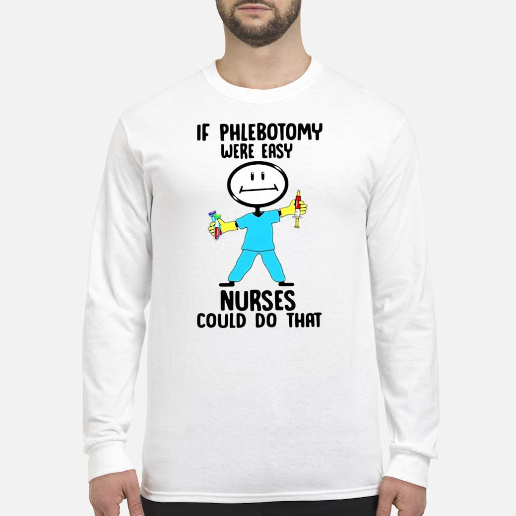 If phlebotomy were easy nurses could do that shirt long sleeved