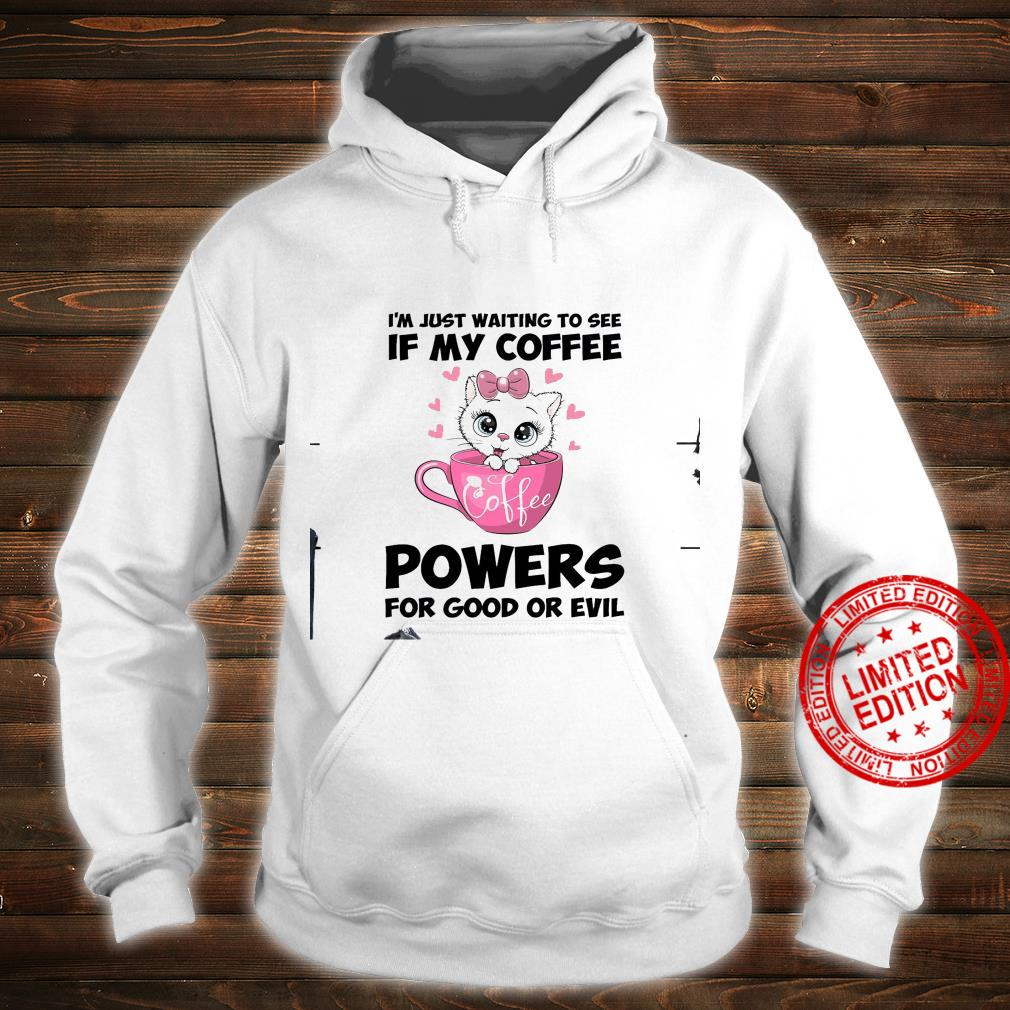 I'm Just Waiting To See If My Coffee Powers For Good Or Evil Shirt hoodie