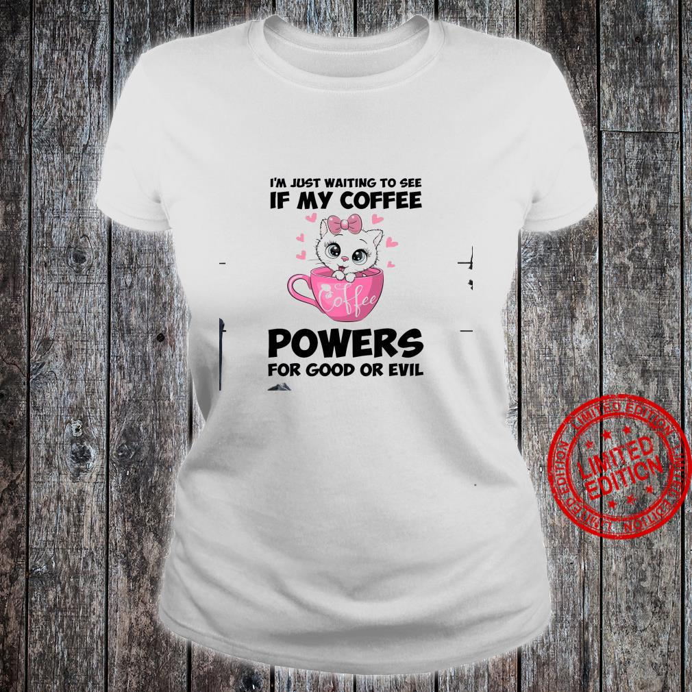I'm Just Waiting To See If My Coffee Powers For Good Or Evil Shirt ladies tee