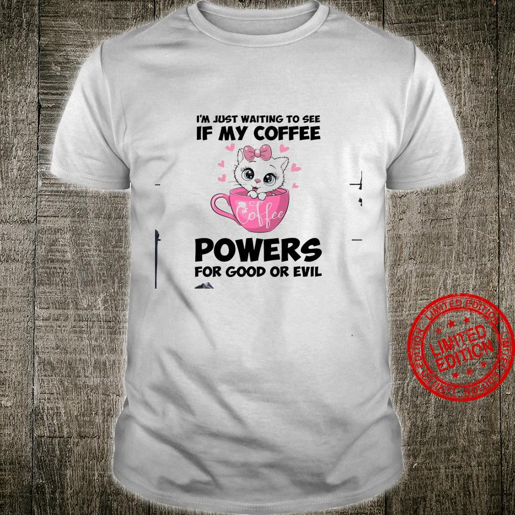 I'm Just Waiting To See If My Coffee Powers For Good Or Evil Shirt unisex