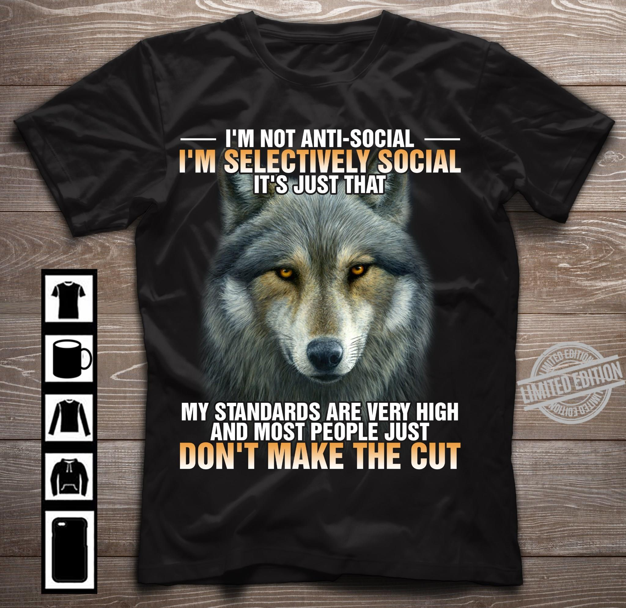 I'm Not Anti Social I'm Selectively Social It's Just That Don't Make The Cut Shirt