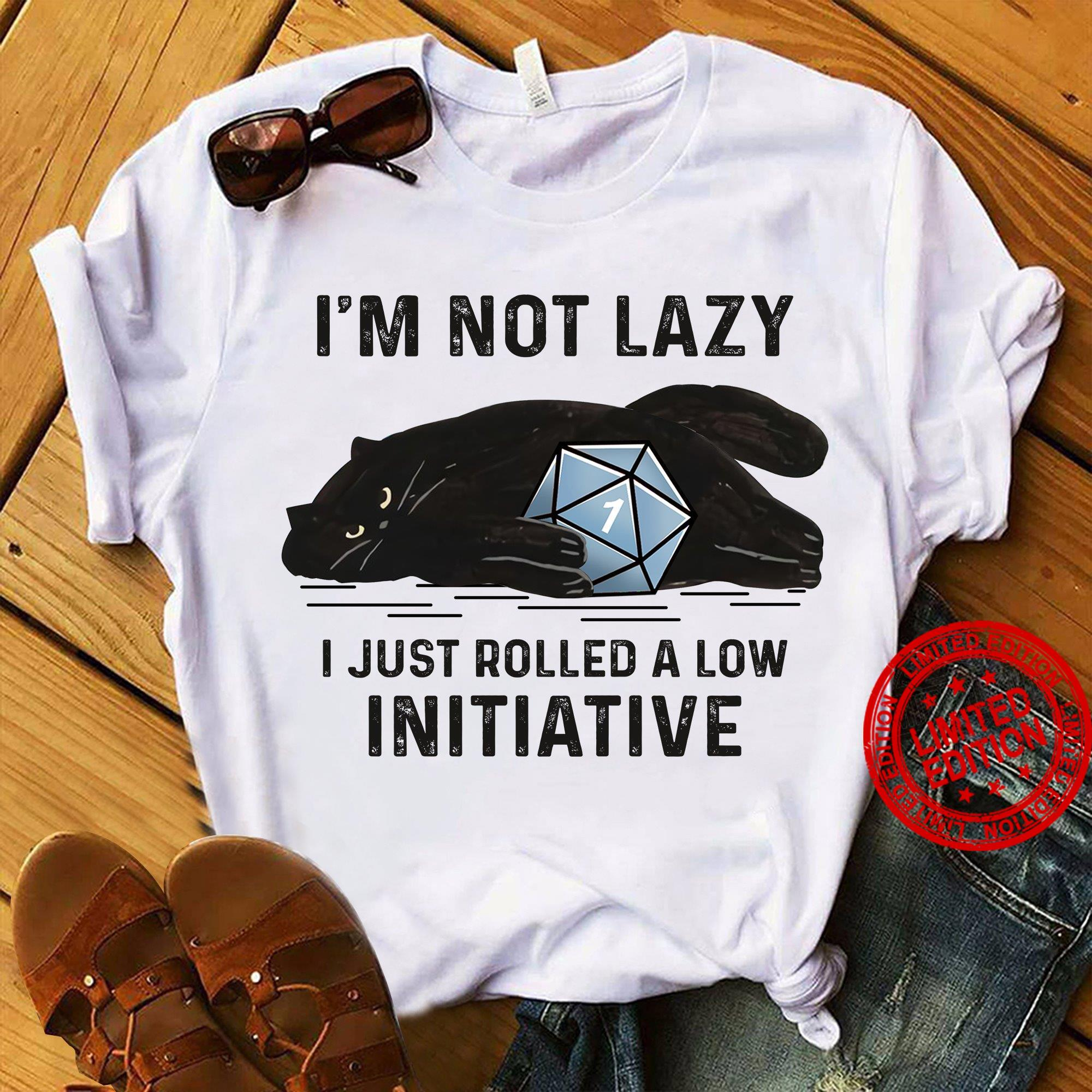 I'm Not Lazy I Just Rolled A Low Initative Shirt