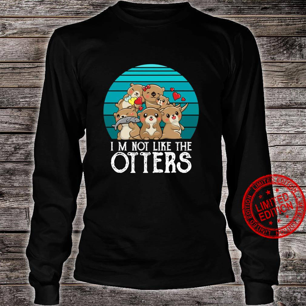 I'm Not Like The Otters Shirt long sleeved