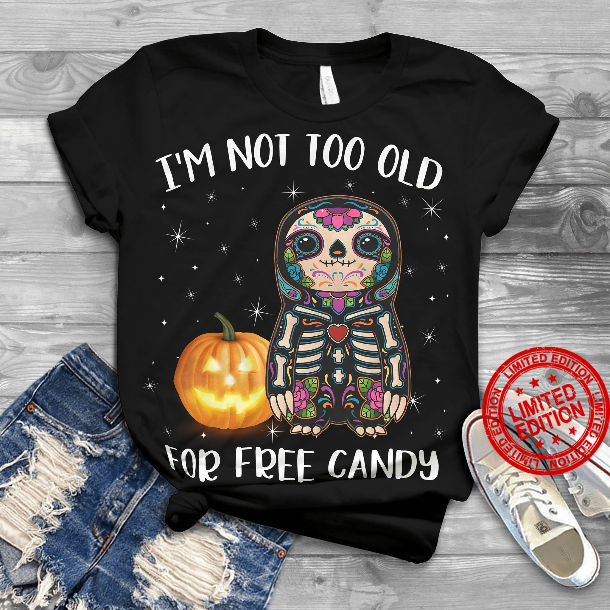 I'm Not Too Old For Free Candy Shirt