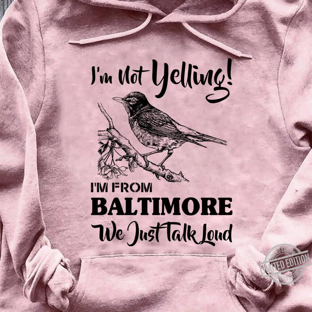 I'm Not Yelling I'm From Baltimore We Just Talk Loud Shirt