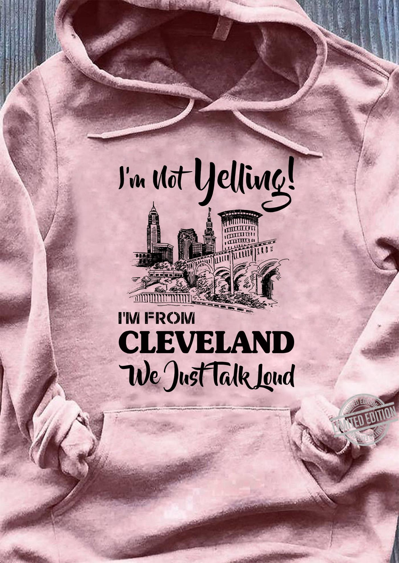 I'm Not Yelling I'm From Cleveland We Just Talk Loud Shirt