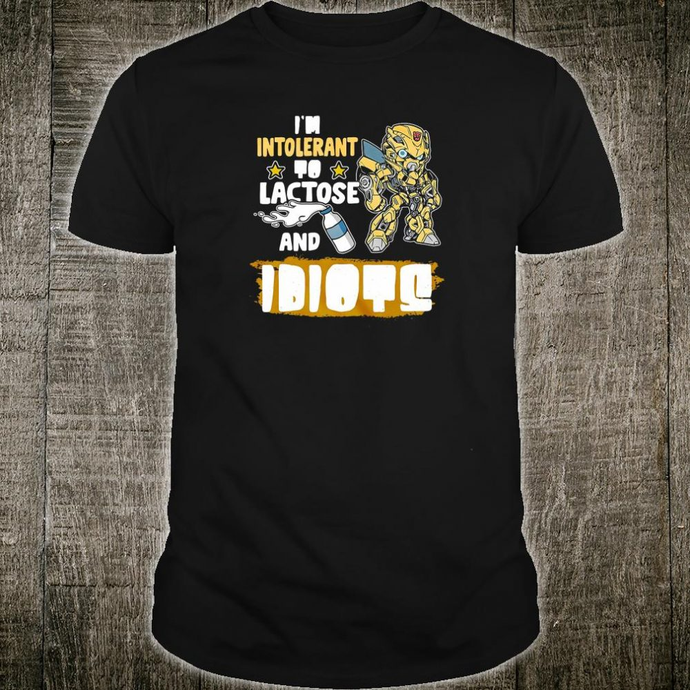 I'm intolerant to lactose and idiots shirt