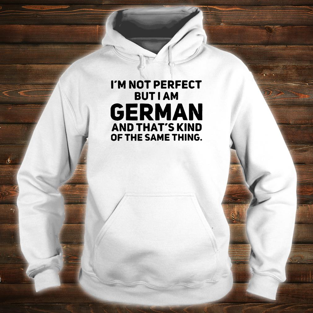 I/'m Not Perfect But I Am GERMAN and That/'s Kind of The Same Thing