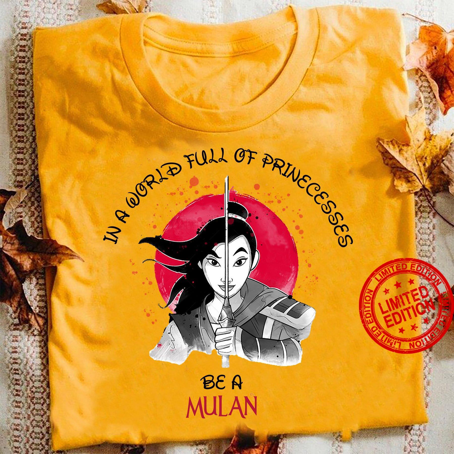 In A World Full Of Prinecesses Be A Mulan Shirt