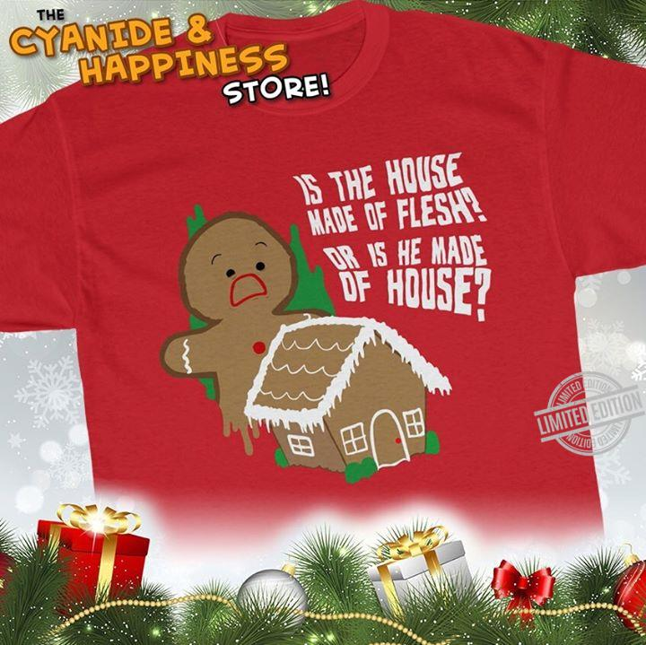 Is The House Made Of Flesh Or is He Made Of House Shirt