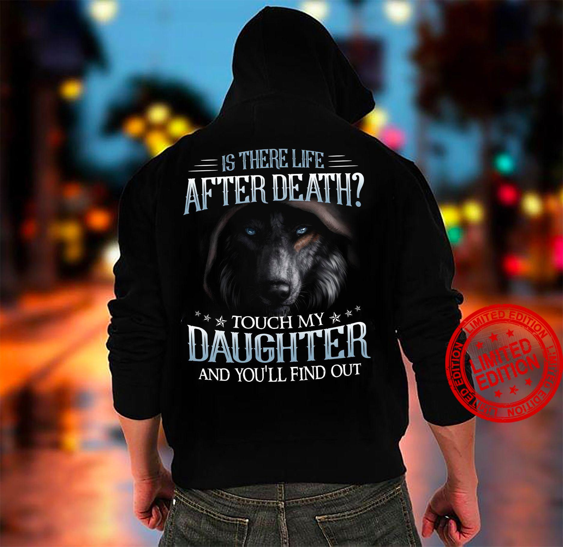Is There Life After Death Touch My Daughter And You'll Find Out Shirt
