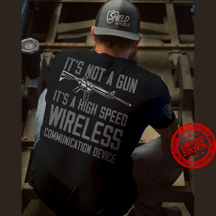 It's Not A Gun It's A High Speed Wireless Communication Device Shirt