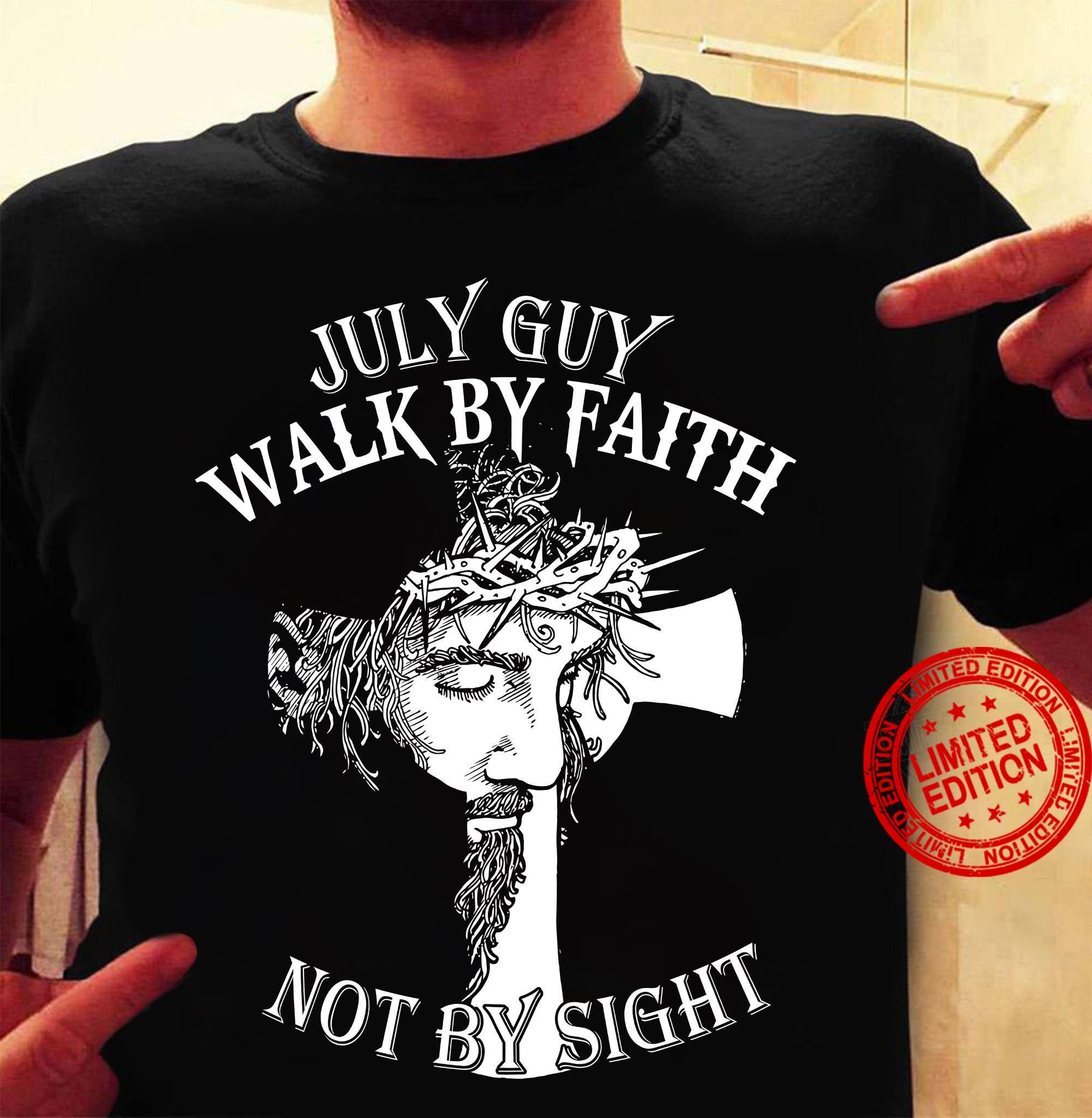 July Guy Walk By Faith Not By Sight Shirt