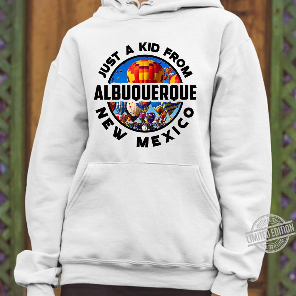 Just A Kid From Albuquerque New Mexico Shirt