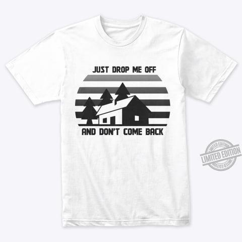 Just Drop Me Off And Don't Come Back Shirt