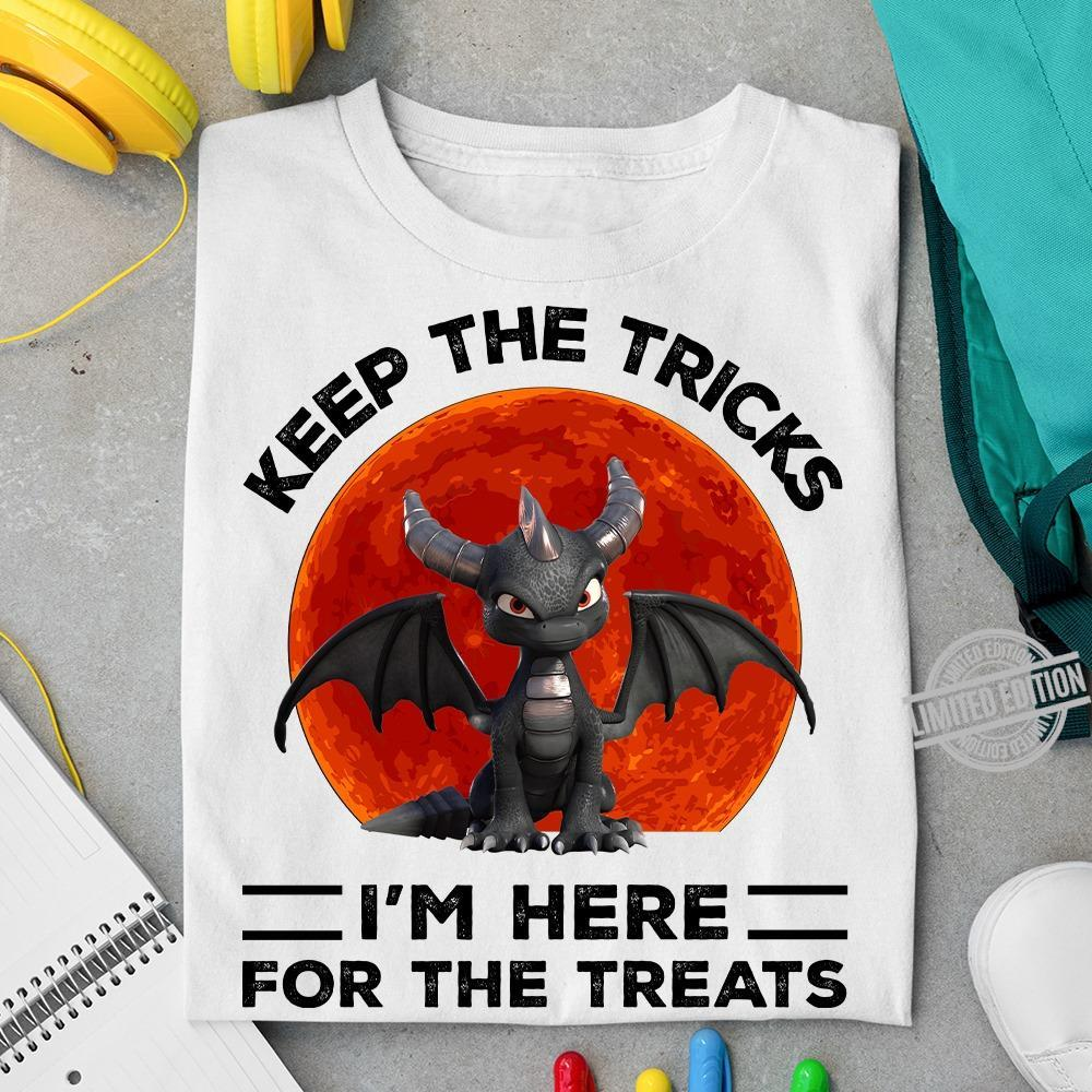 Keep The Tricks I'm Here For The Treats Shirt