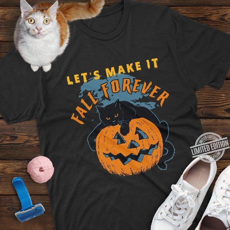Let's Make It Fall Forever Halloween Shirt