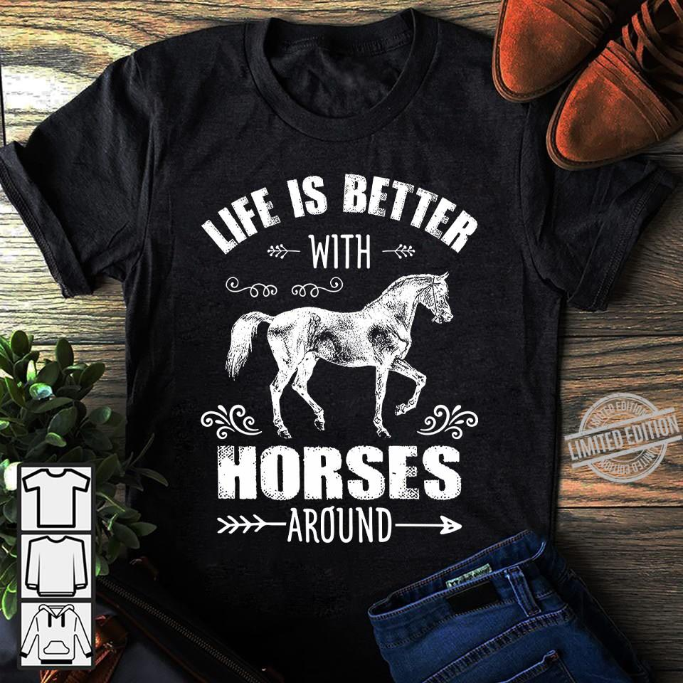 Life Is Better With Horses Around Shirt