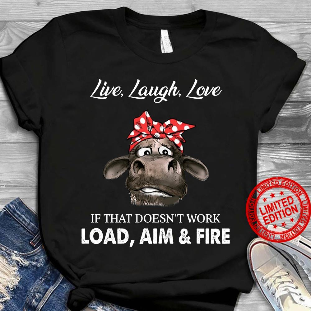 Live Laugh Love If That Doesn't Work Load Aim Fire Shirt