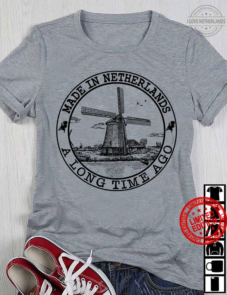 Made In Netherlands A Long Time Ago Shirt