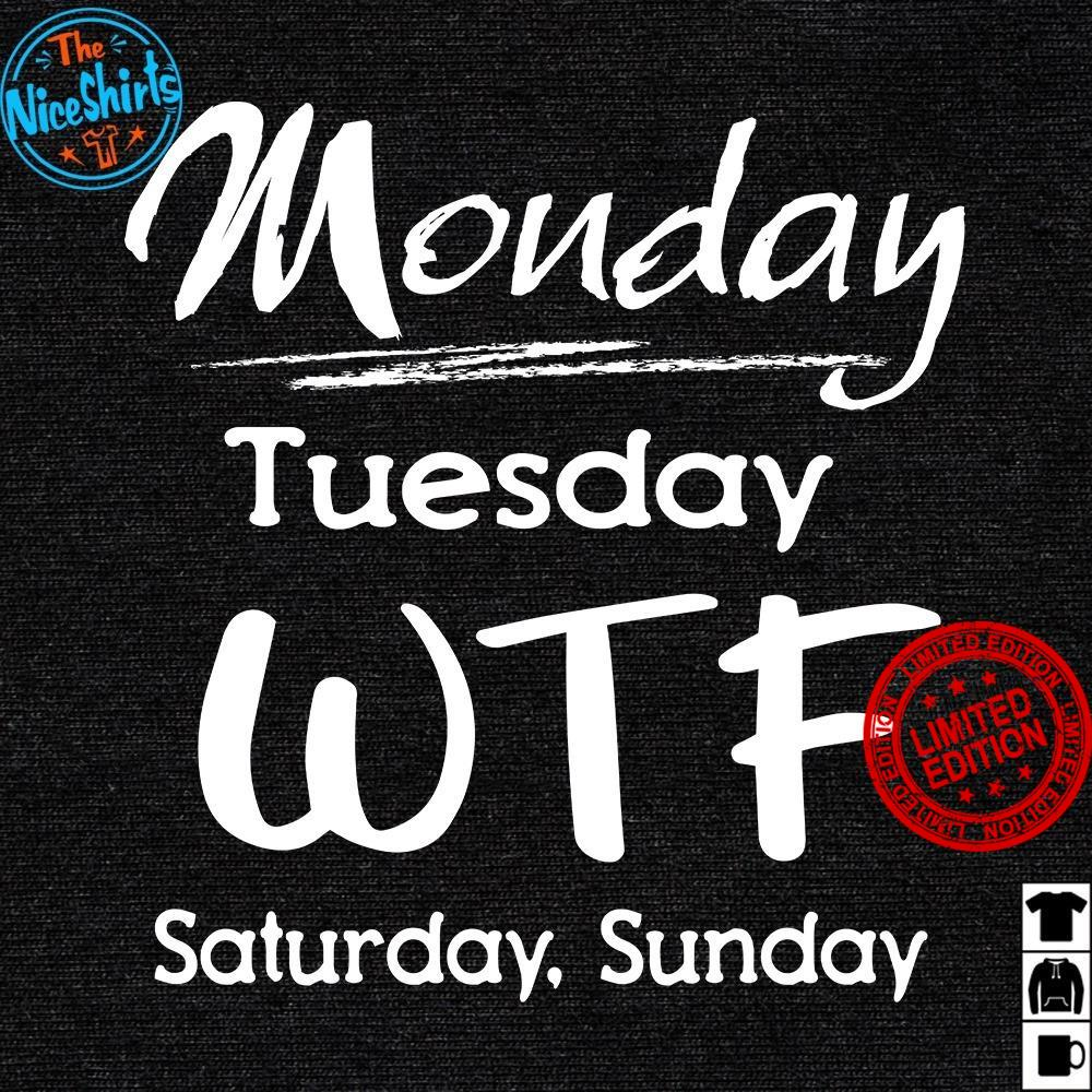 Monday Tuesday What The Fuck Saturday Sunday Shirt