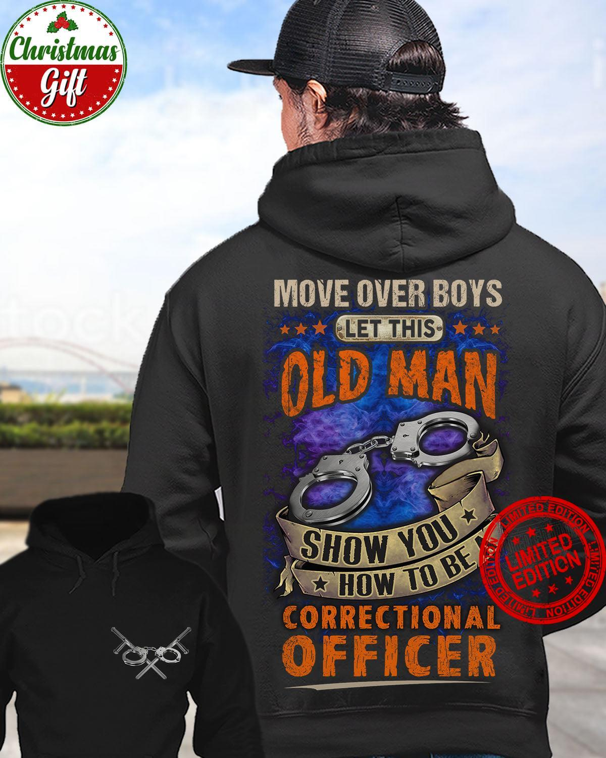 Move Over Boys Let This Old Man Show You How To Be A Correctional Officer Shirt