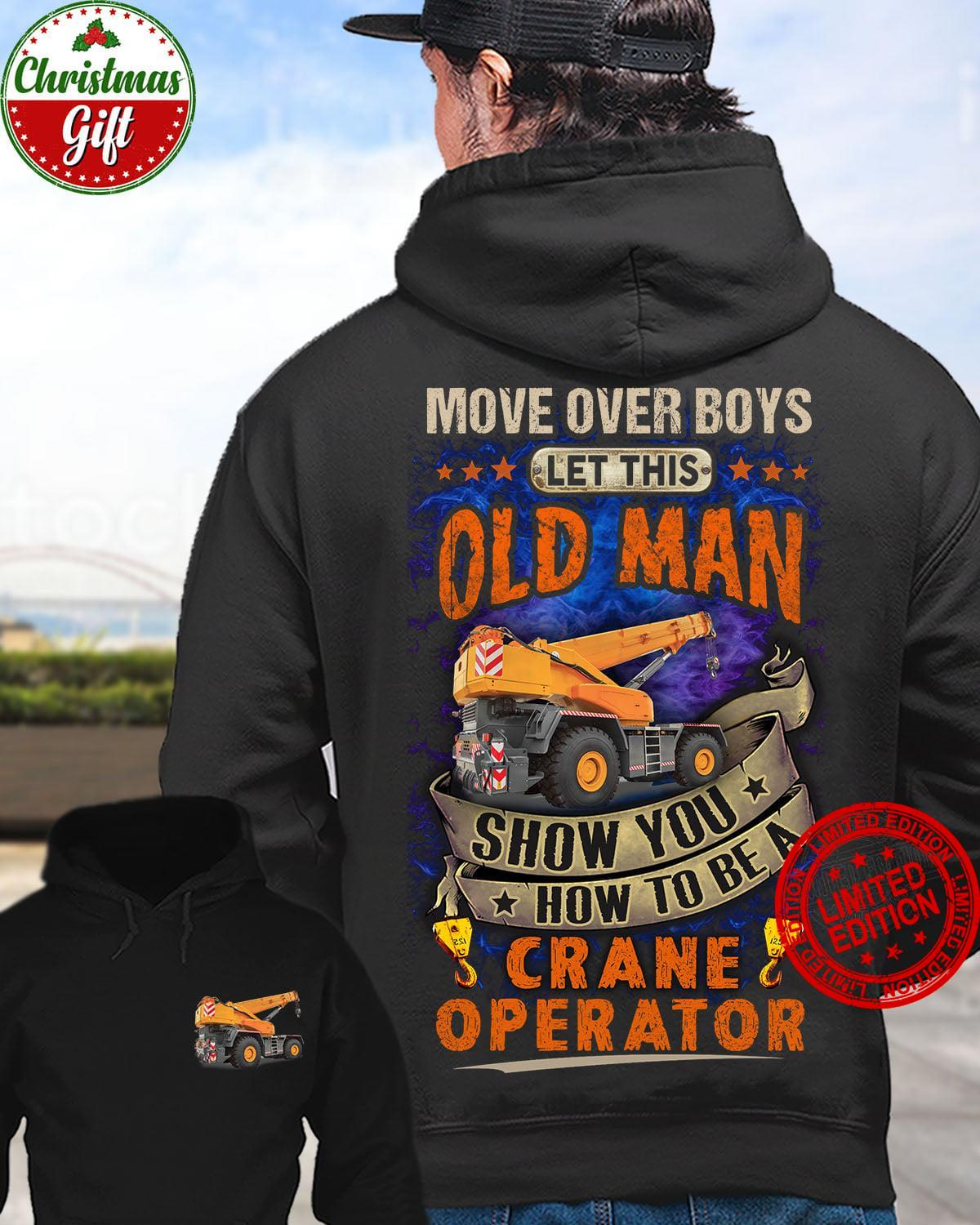 Move Over Boys Let This Old Man Show You How To Be A Crane Operator Shirt