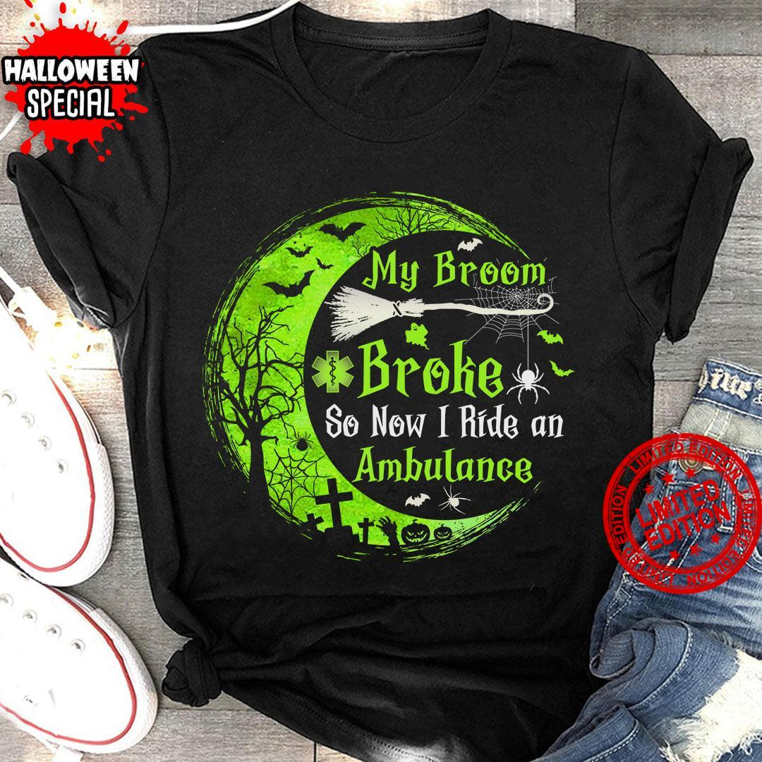 My Broom Broke So Now I Ride An Ambulance Shirt