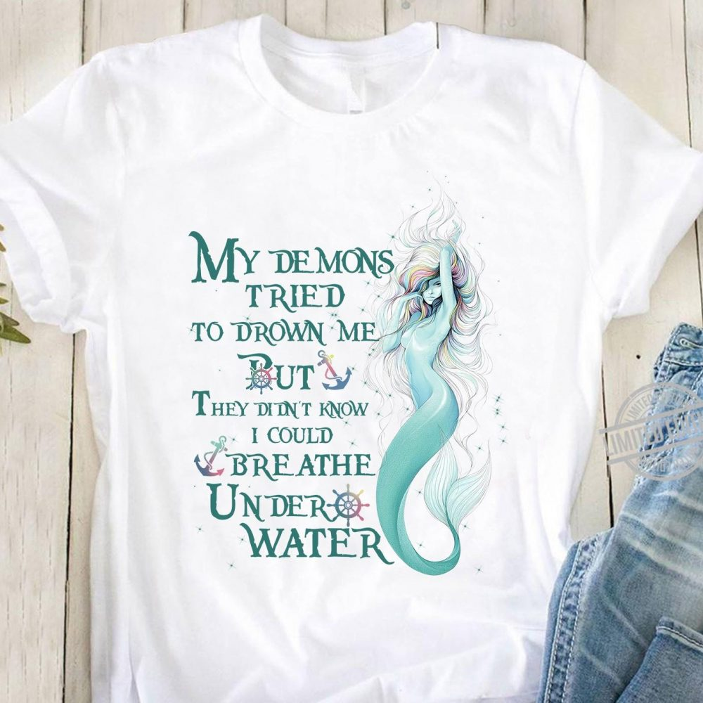 My Demons Tried To Drown Me But THey Didn't Know Shirt