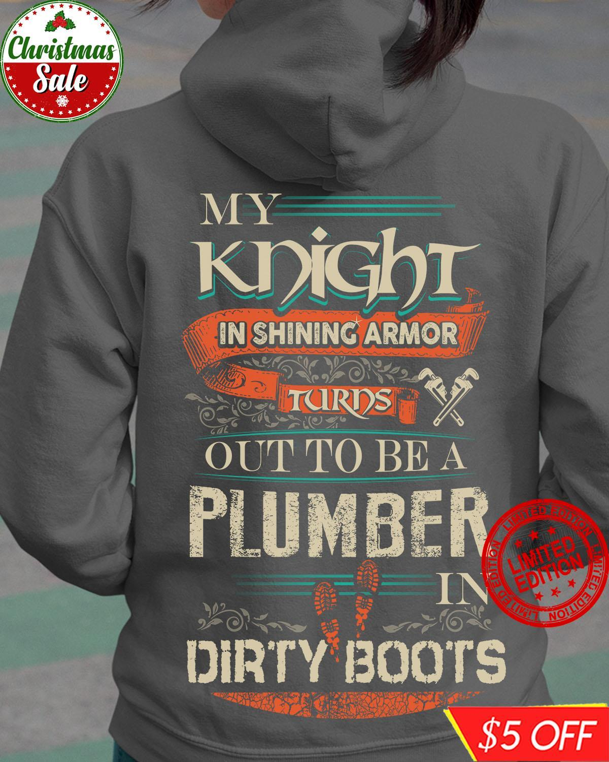 My Knight In Shining Armor Turns Out To Be A Plumber In Dirty Boots Shirt