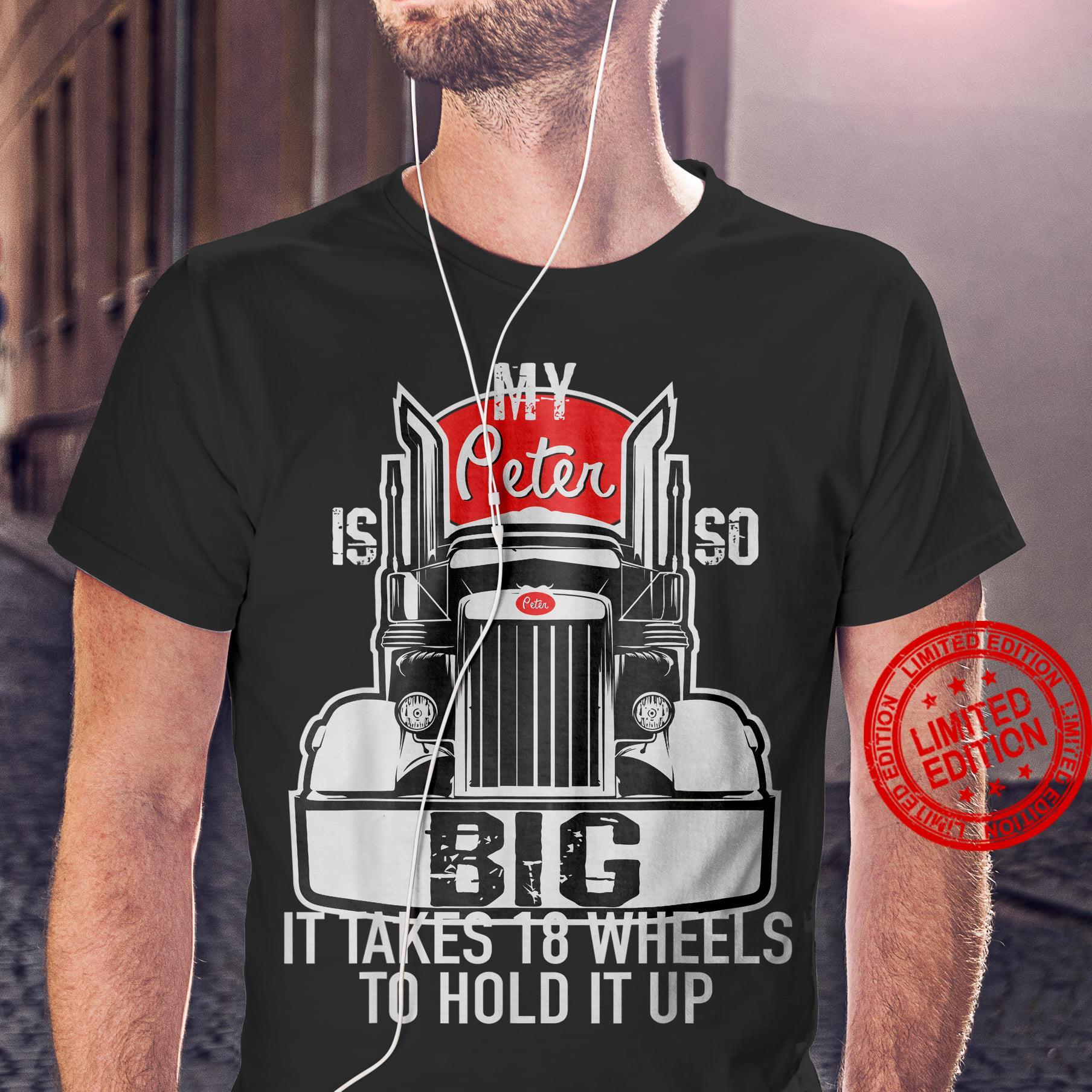 My Peter Is So It Takes 18 Wheels To Hold It Up Shirt