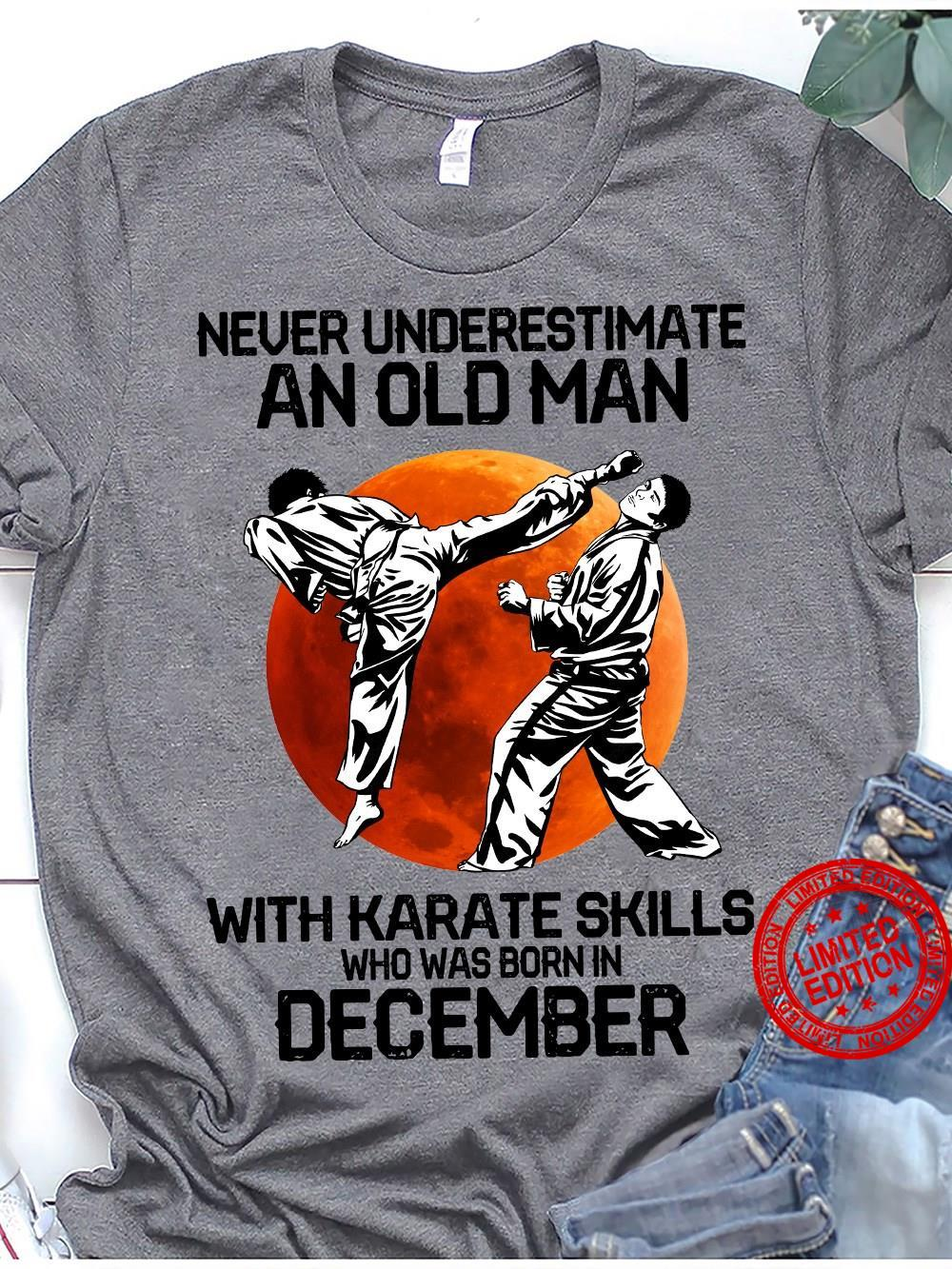 Never Underestimate An Old Man With Karate Skills Who Was Born In December Shirt