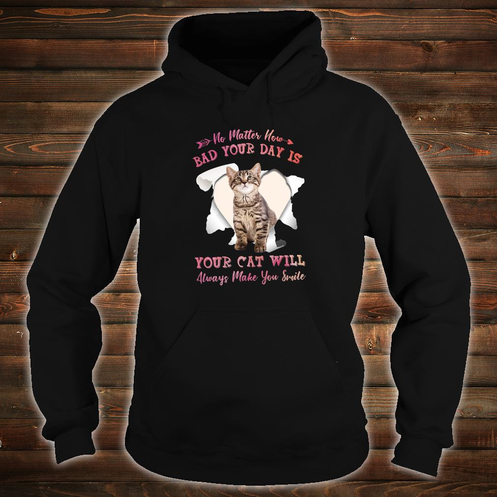 No matter how bad your day is your cat will always make you smile shirt hoodie