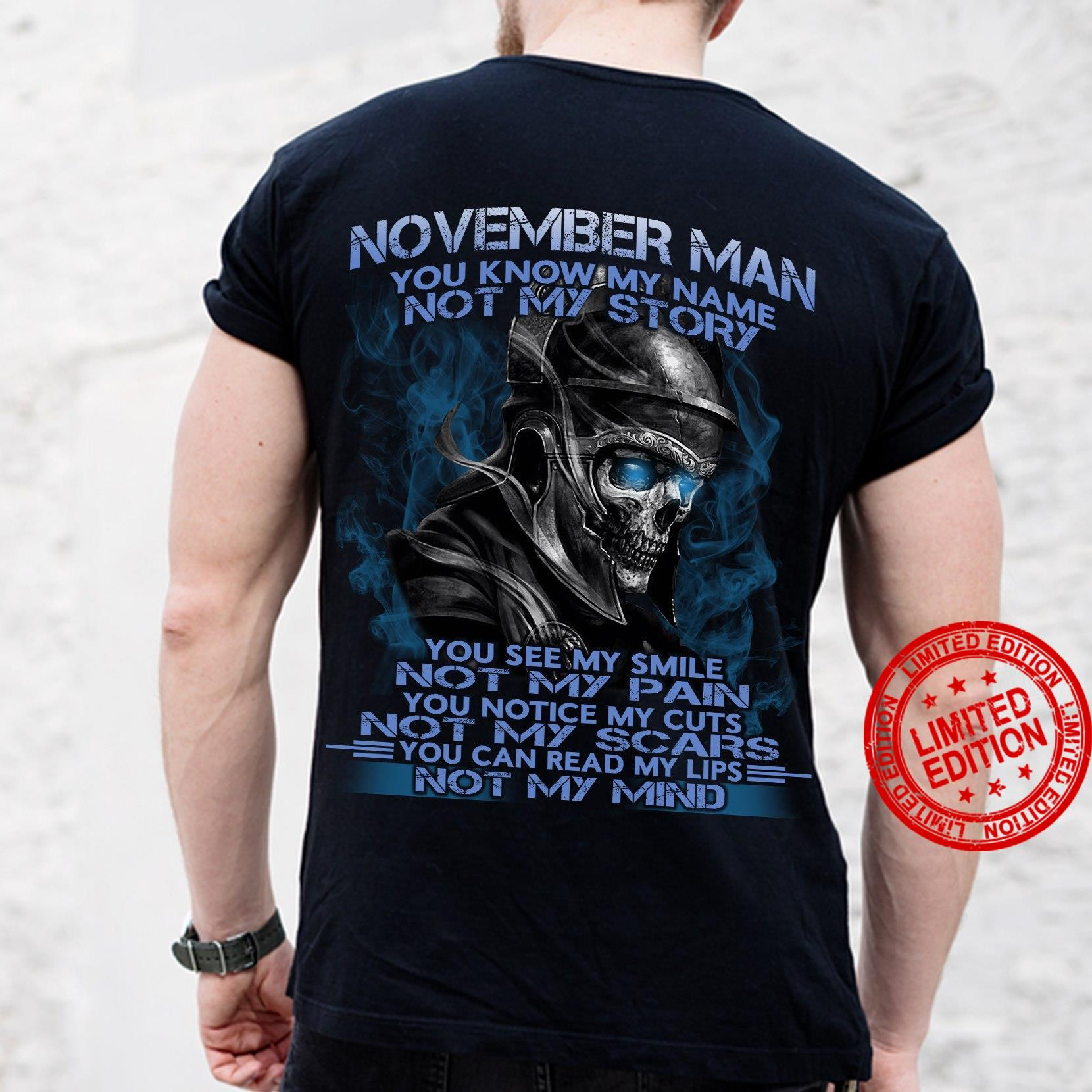 November Man You Know My Name Not My Story Your See My Smile Not My Pain You Notice My Cuts Not My Scars Shirt