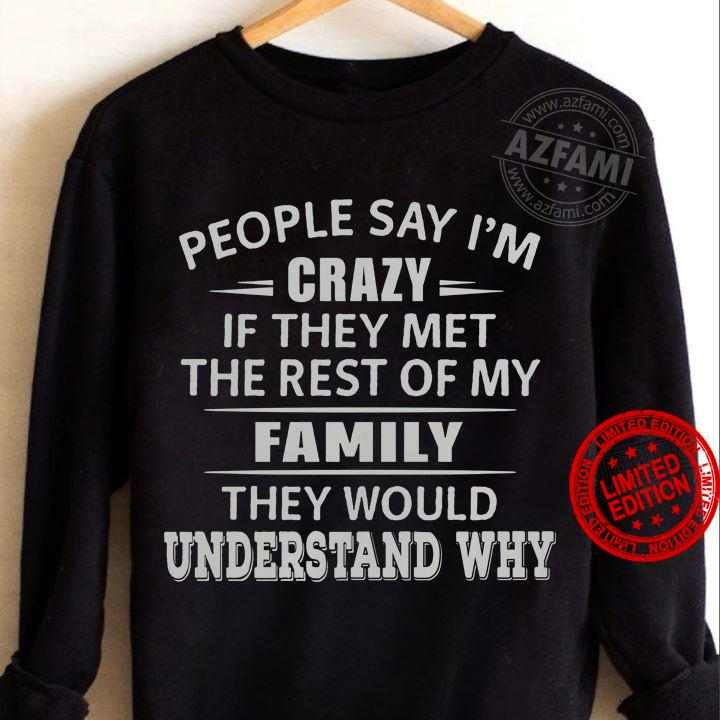 People Say I'm Crazy If They Met The Rest Of My Family Shirt