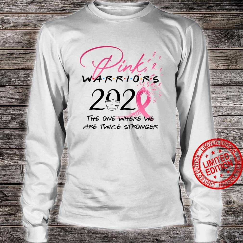 Pink Warriors 2020 The One Where We Are Twice Stronger Shirt long sleeved