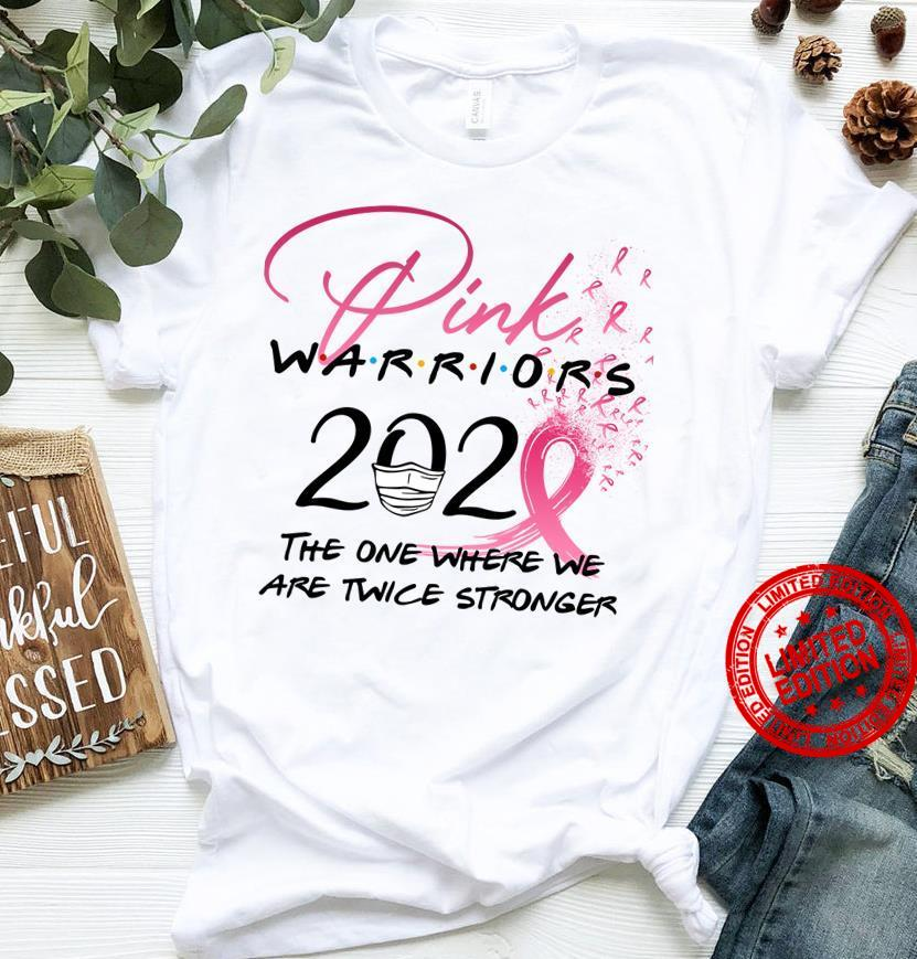 Pink Warriors 2020 The One Where We Are Twice Stronger Shirt